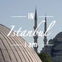 IN ISTANBUL i am…